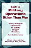 img - for [Guide to Military Operations Other Than War: Tactics, Techniques, and Procedures for Stability and Support Operations, Domestic and International] (By: Keith E. Bonn) [published: September, 2001] book / textbook / text book
