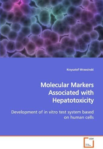 Molecular Markers Associated with Hepatotoxicity: Development of in vitro test system based on human cells by Krzysztof Wrzesinski (2009-07-02)