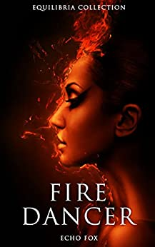 Fire Dancer (The Equilibria Collection) by [Fox, Echo]