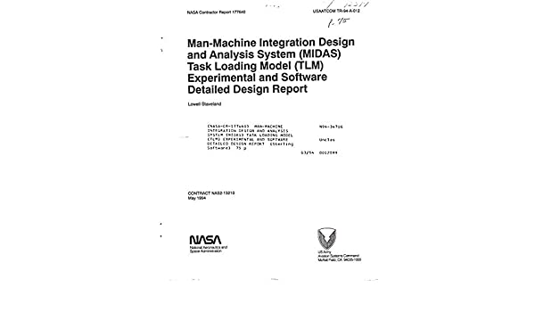 Man Machine Integration Design And Analysis System Midas Task Loading Model Tlm Experimental And Software Detailed Design Report Nasa National Aeronautics And Space Administration Amazon Com