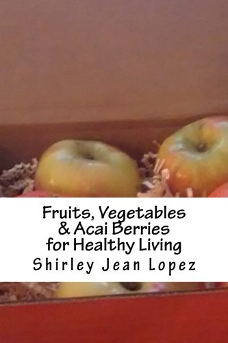 Fruits, Vegetables & Acai Berries: Foods for Healthy Living