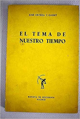 EL TEMA DE NUESTRO TIEMPO: Amazon.es: ORTEGA Y GASSET, JOSÉ: Libros