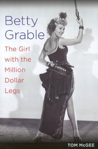 Betty Grable: The Girl with the Million Dollar Legs by Tom McGee (2009-12-16)