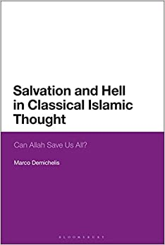 Salvation and Hell in Classical Islamic Thought: Can Allah Save Us All?