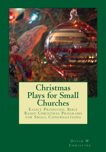 Christmas Plays for Small Churches: Easily Produced, Bible Based Christmas Programs for Small -