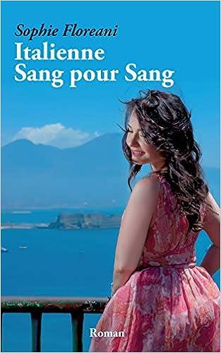 Amazon Fr Italienne Sang Pour Sang Sophie Floreani Livres
