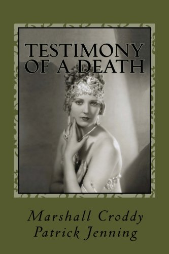 Testimony of a Death: Thelma Todd:  Mystery, Media and Myth in 1935 Los Angeles