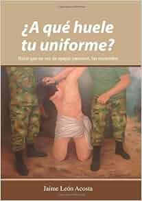 ¿A qué huele tu uniforme? Balas que en vez de apagar pasiones, las encienden (Spanish Edition