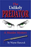 img - for The Unlikely Predator: A Murder Mystery by Wayne Hancock (2007-03-22) book / textbook / text book