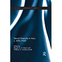 Sexual Diversity in Asia, c. 600 - 1950 (Routledge Contemporary Asia Series Book 37) (English Edition)