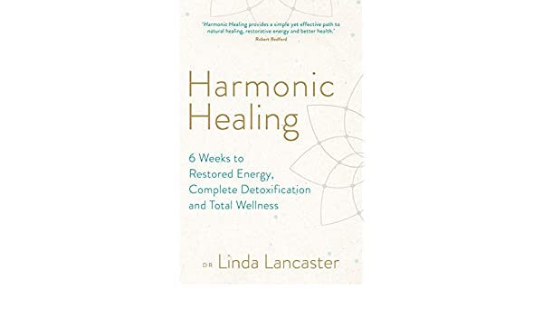 Harmonic Healing: 6 Weeks to Restored Energy, Complete