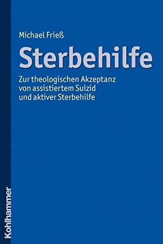 Sterbehilfe  Zur Theologischen Akzeptanz Von Assistiertem Suizid Und Aktiver Sterbehilfe
