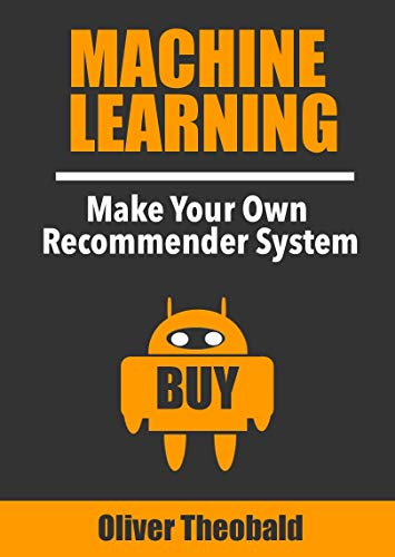 Machine Learning: Make Your Own Recommender System (Machine Learning for Beginners Book 2) (Introduction Machine Learning)
