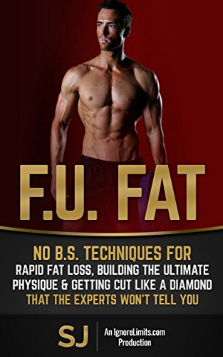 F.U. Fat: No B.S. Techniques for Rapid Fat Loss, Building the Ultimate Physique & Getting Cut like a Diamond That the Experts Won't Tell You (Fat Loss ... Bodyweight Training, Protein Diet)