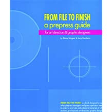 From File to Finish a Prepress Guide: For Art Directors & Graphic Designers
