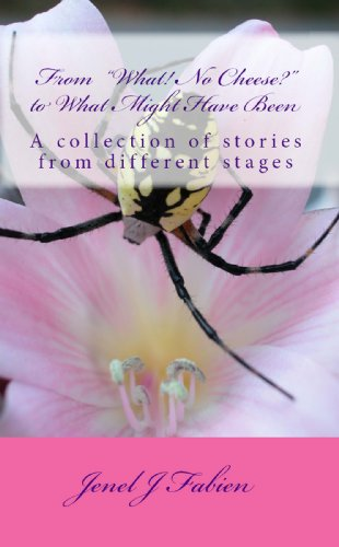 """From """"What! No Cheese?"""" to What Might Have Been:  A collection of stories from different stages"""