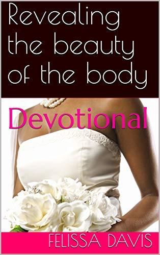 (Revealing the beauty of the body: Devotional (Grooming for Greatness Book 1))