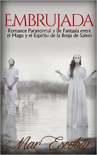 Embrujada: Romance Paranormal y de Fantasía entre el Mago y el Espíritu de la Bruja de Salem Novela Romántica y Erótica en Español: Paranormal o ...