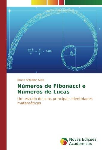 Read Online Números de Fibonacci e Números de Lucas: Um estudo de suas principais identidades matemáticas (Portuguese Edition) pdf epub