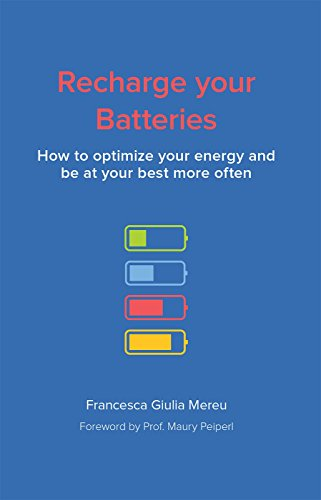 Recharge your Batteries: How to manage your energy and be at your best more often