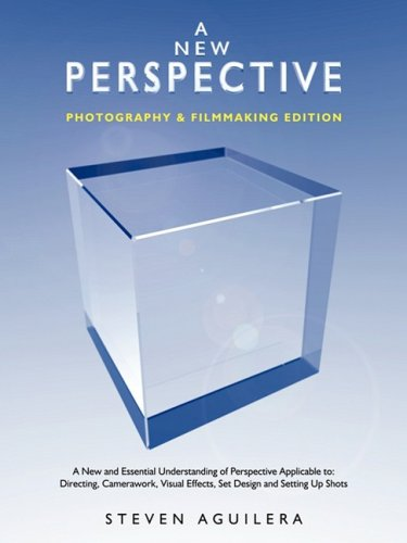A New Perspective - Photography & Filmmaking Edition: A New and Essential Understanding of Perspective Applicable to: Directing, Camerawork, Visual Effects, Set Design and Setting Up Shots pdf epub