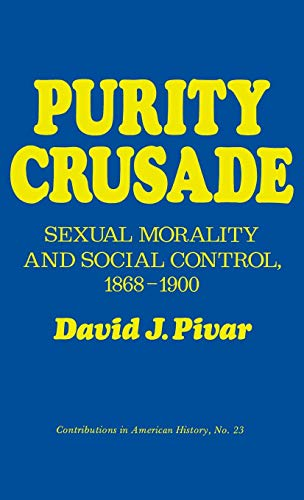 Purity Crusade: Sexual Morality and Social Control, 1868-1900 (Contributions in American History) (History Of Prostitution In The United States)