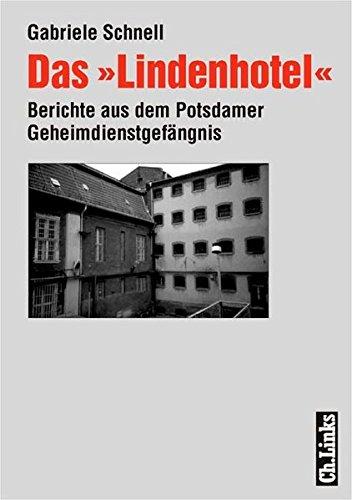 Das »Lindenhotel«. Berichte aus dem Potsdamer Geheimdienstgefängnis