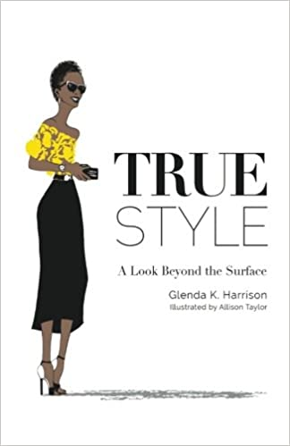 cc1b7b4803f True Style: A Look Beyond the Surface: Glenda K. Harrison, Allison Taylor:  9781537497716: Amazon.com: Books