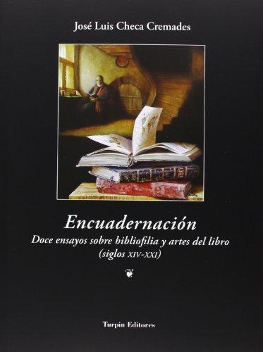 Descargar Libro Encuadernación. Doce Ensayos Sobre Bibliofilia Y Artes Del Libro José Luis Checa Cremades