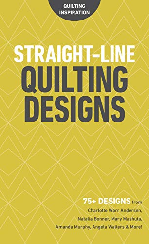 Straight-Line Quilting Designs: 75+ Designs from Charlotte Warr Andersen, Natalia Bonner, Mary Mashuta, Amanda Murphy, Angela Walters & More! ()