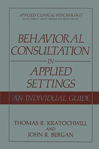 Behavioral Consultation in Applied Settings: An Individual Guide (Applied Clinical Psychology)