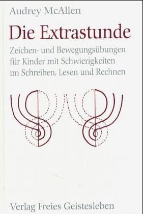 Die Extrastunde: Zeichen- und Bewegungsübungen für Kinder mit Schwierigkeiten im Schreiben, Lesen und Rechnen by Audrey E McAllen (1996-09-05)