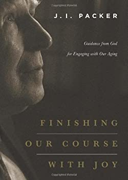 Finishing Our Course with Joy: Guidance from God for Engaging with Our Aging 1433541068 Book Cover
