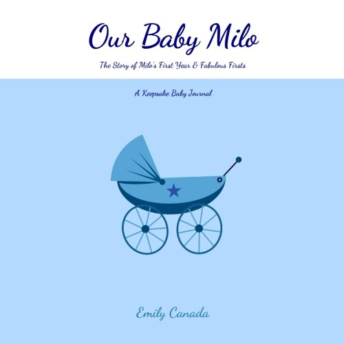 Our Baby Milo, The Story of Milo's First Year and Fabulous Firsts: A Keepsake Baby Journal (Our Baby Boy/Memory Book) ebook