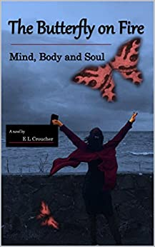 The Butterfly on Fire: Mind, Body and Soul by [Croucher, E L]