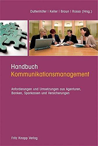 Handbuch Kommunikationsmanagement: Anforderungen und Umsetzungen aus Agenturen, Banken, Sparkasse und Versicherungen
