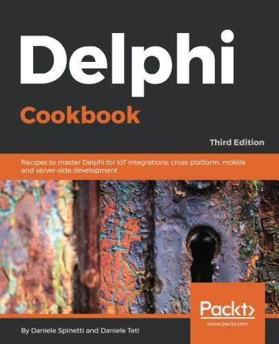 Delphi Cookbook: Recipes to master Delphi for IoT integrations, cross-platform, mobile and server-side development, 3rd Edition by Packt Publishing - ebooks Account