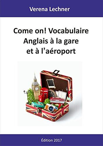 Come On Vocabulaire Anglais A La Gare Et A L Aeroport