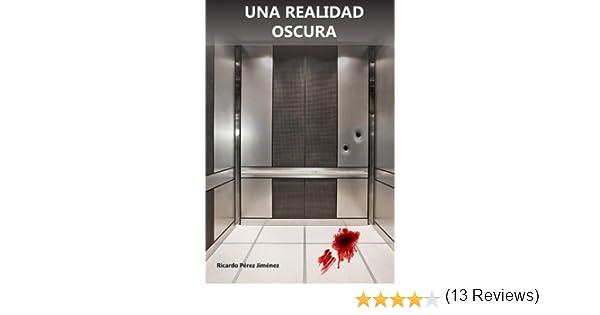Una realidad oscura: Amazon.es: Jiménez, Ricardo Pérez, Jiménez, Ricardo Pérez: Libros