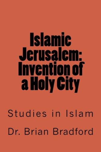 Islamic Jerusalem: Invention of a Holy City