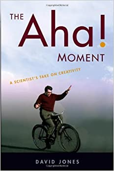 Book The Aha! Moment: A Scientist's Take on Creativity by David Jones (2011-12-12)