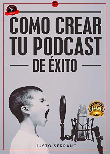 Como Crear Tu PodCast de Éxito por Justo Serrano
