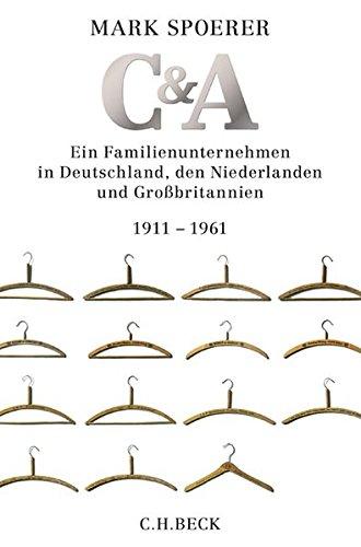 C& A: Ein Familienunternehmen in Deutschland, den Niederlanden und Großbritannien Gebundenes Buch – 21. Juli 2016 Mark Spoerer C.H.Beck 3406698247 Vereinigtes Königreich