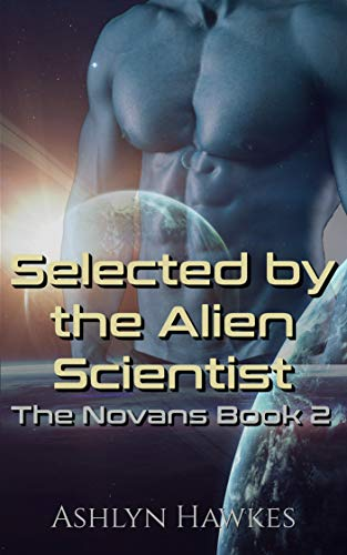 Selected by the Alien Scientist: An Alien Abduction Romance (The Novans Book 2)