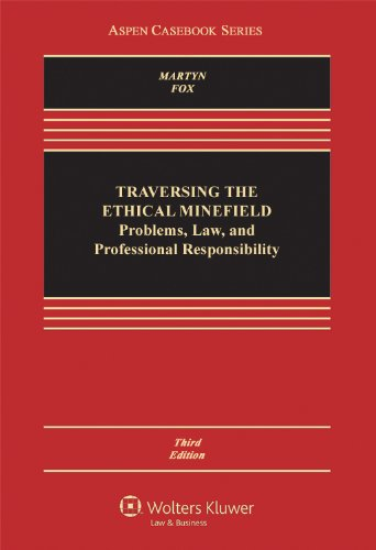Traversing the Ethical Minefield Problems Law and Professional Responsibility Third Edition Aspen Casebook Series
