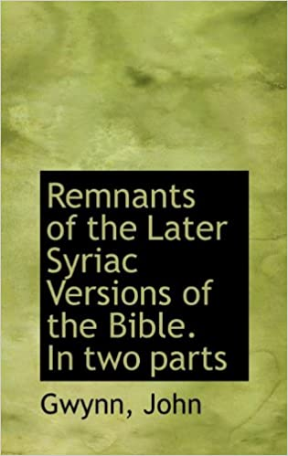 Remnants of the Later Syriac Versions of the Bible. In two