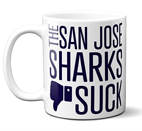 Funny San Jose Hockey Sharks Suck Mug. Perfect Novelty Coffee Mug, Tea Cup Gift For Anyone Who Says I Hate The Sharks. 11 oz.