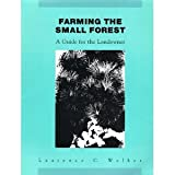 Farming the Small Forest : A Guide for the Landowner, Walker, Laurence C., 0879301732