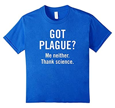 Got Plague? Me Neither. Funny Science t-shirt global science