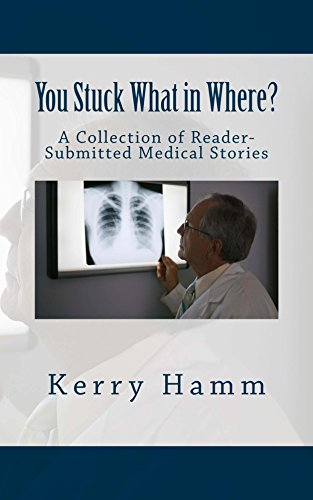 You Stuck What in Where? (A Collection of Reader-Submitted Medical Stories Book 9) - http://medicalbooks.filipinodoctors.org